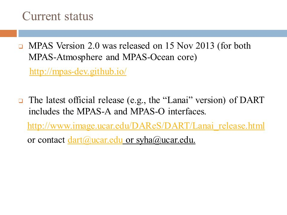 Current status MPAS Version 2.0 was released on 15 Nov 2013 (for both MPAS-Atmosphere and MPAS-Ocean core)