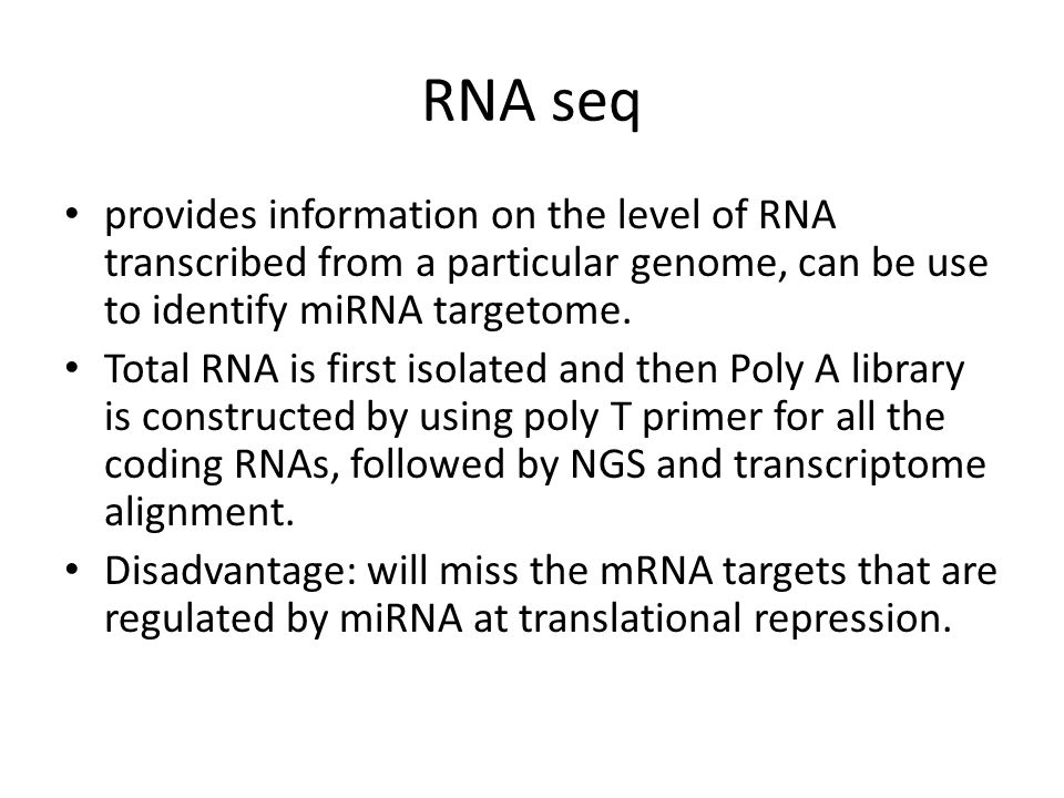 RNA seq provides information on the level of RNA transcribed from a particular genome, can be use to identify miRNA targetome.