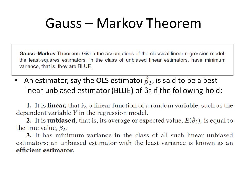 Gauss – Markov Theorem An estimator, say the OLS estimator , is said to be a best linear unbiased estimator (BLUE) of β2 if the following hold: