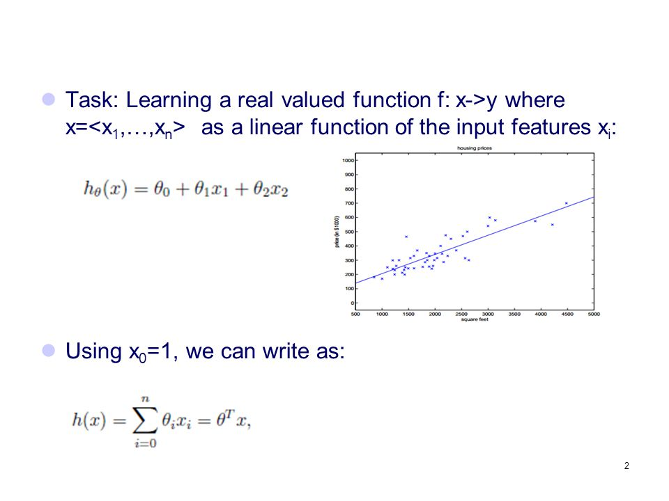 Task: Learning a real valued function f: x->y where x=<x1,…,xn> as a linear function of the input features xi: