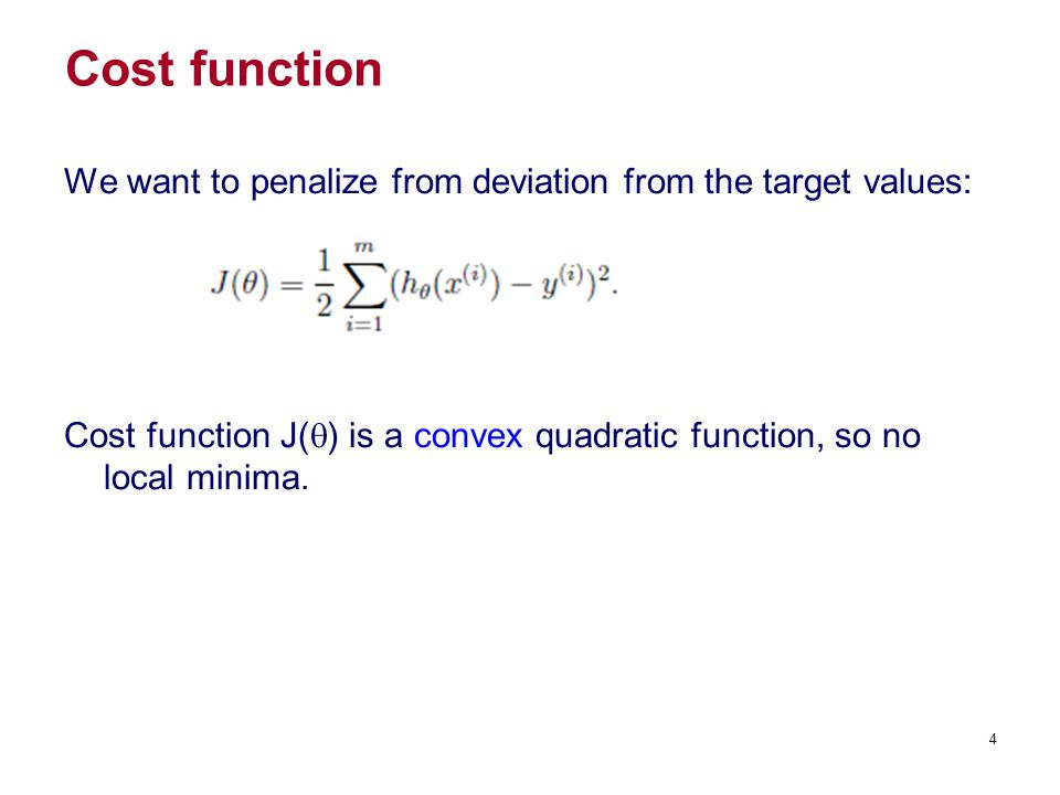 Cost function We want to penalize from deviation from the target values: Cost function J(q) is a convex quadratic function, so no local minima.