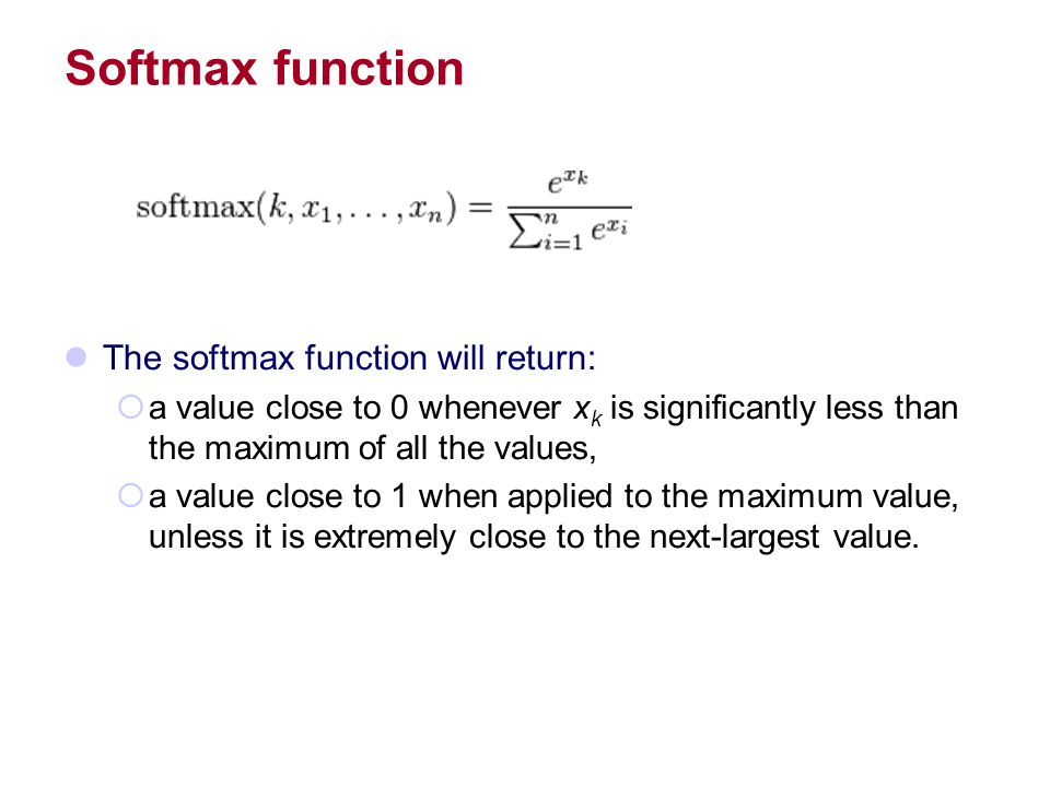 Softmax function The softmax function will return:
