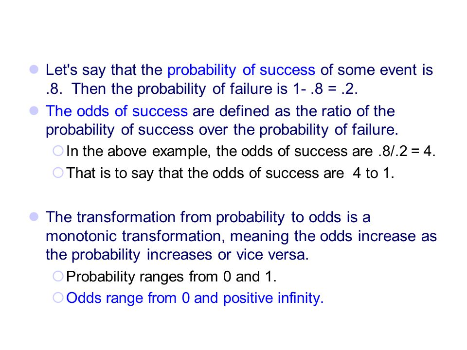 Let s say that the probability of success of some event is. 8
