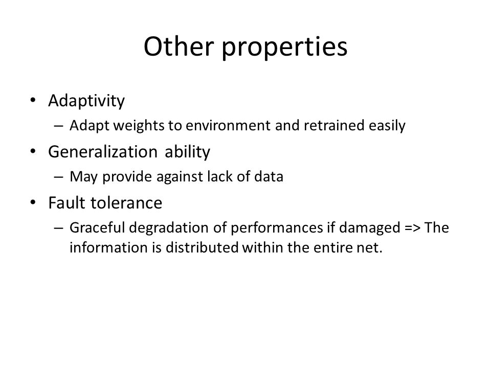 Other properties Adaptivity Generalization ability Fault tolerance