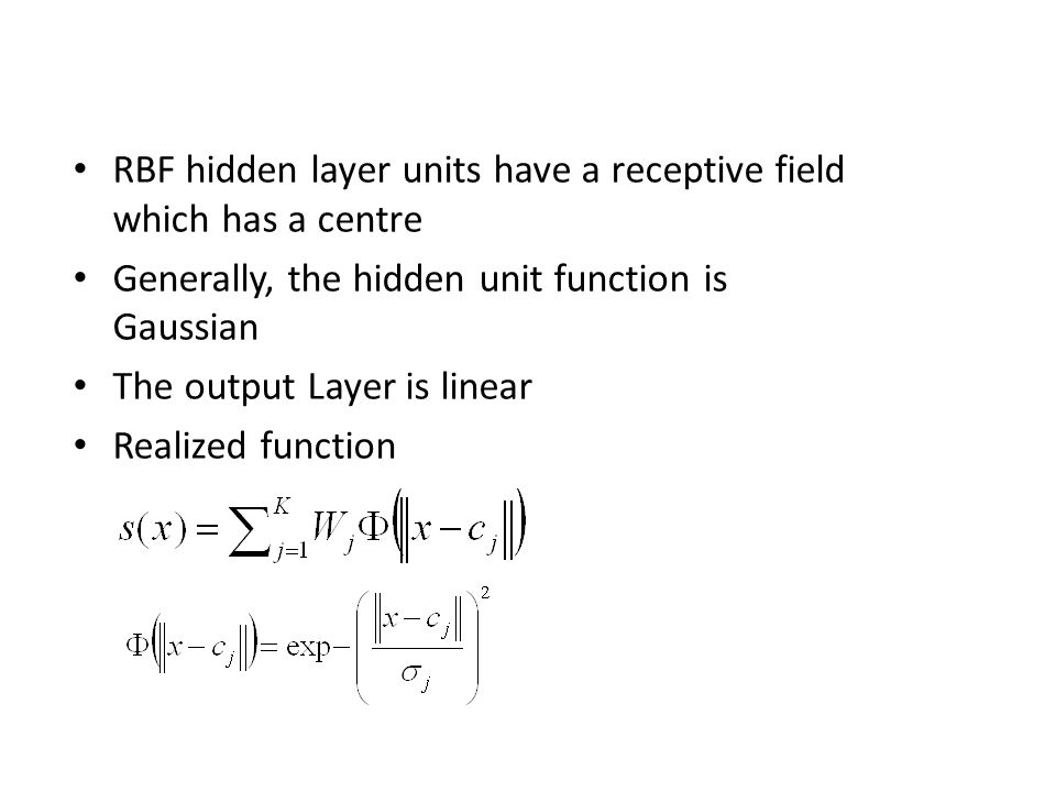 RBF hidden layer units have a receptive field which has a centre