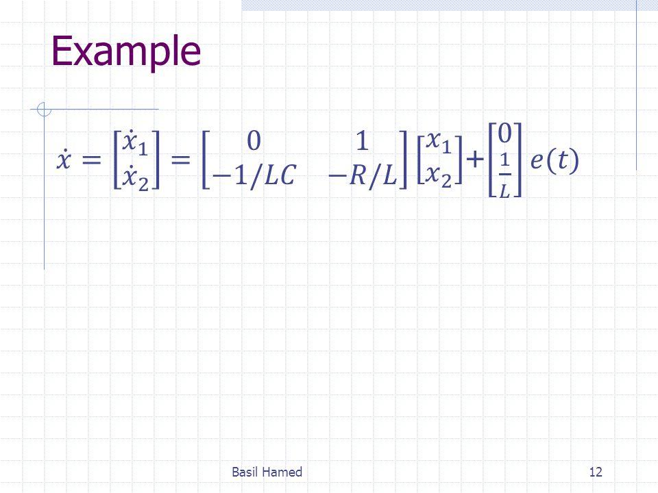 Example 𝑥 = 𝑥 1 𝑥 2 = 0 1 −1/𝐿𝐶 −𝑅/𝐿 𝑥 1 𝑥 2 + 0 1 𝐿 𝑒(𝑡) Basil Hamed