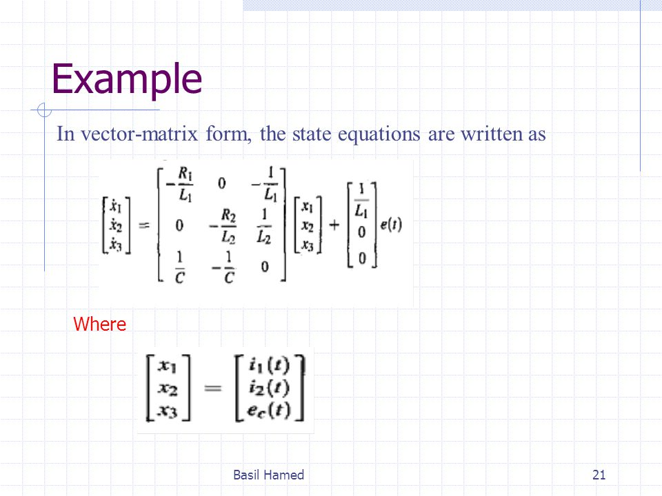 Example In vector-matrix form, the state equations are written as