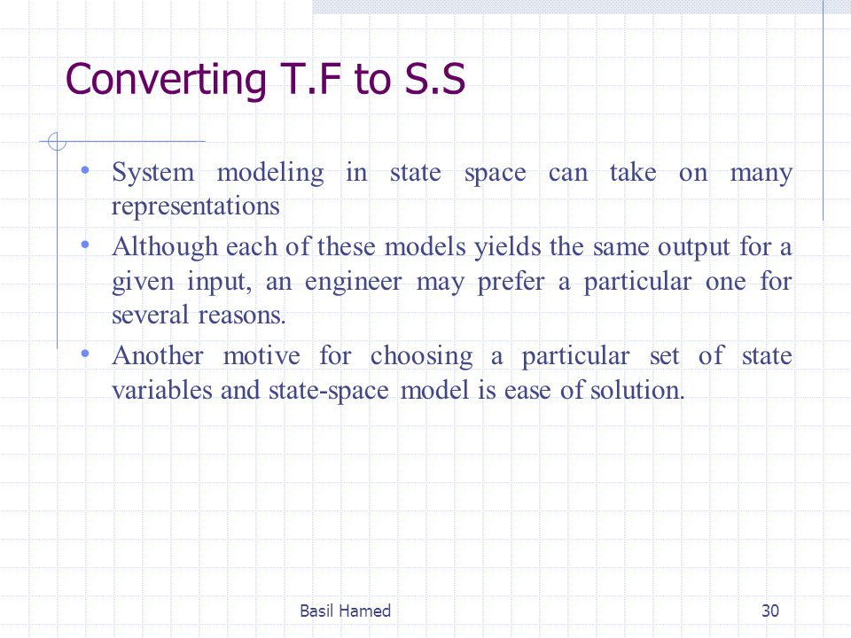 Converting T.F to S.S System modeling in state space can take on many representations.