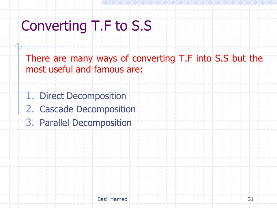 Converting T.F to S.S There are many ways of converting T.F into S.S but the most useful and famous are:
