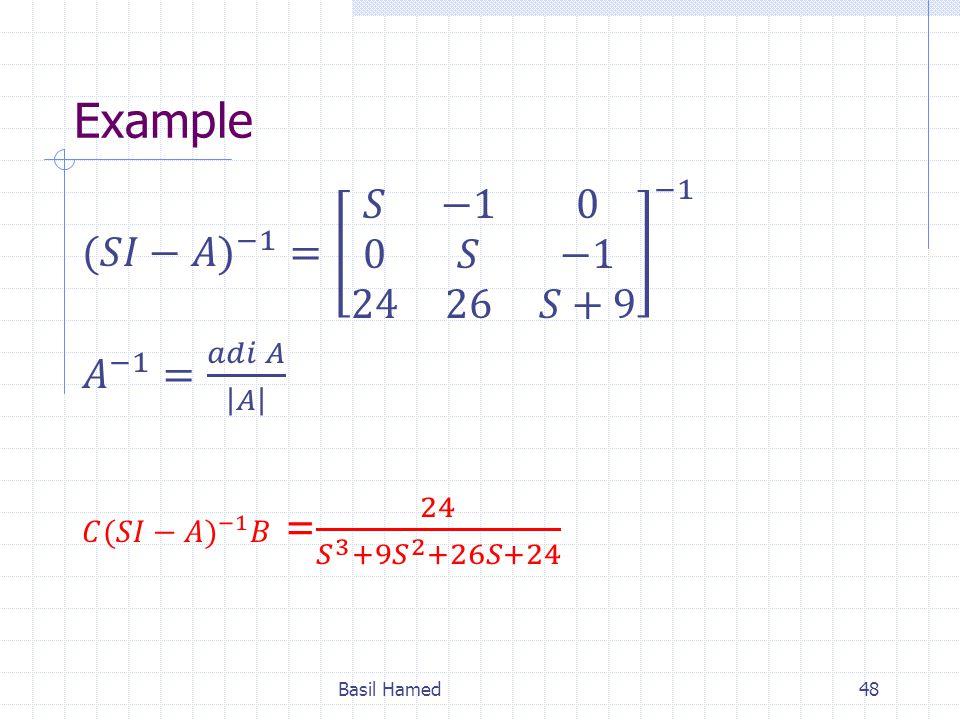 Example (𝑆𝐼−𝐴 ) −1 = 𝑆 −1 0 0 𝑆 −1 24 26 𝑆+9 −1 𝐴 −1 = 𝑎𝑑𝑖 𝐴 𝐴