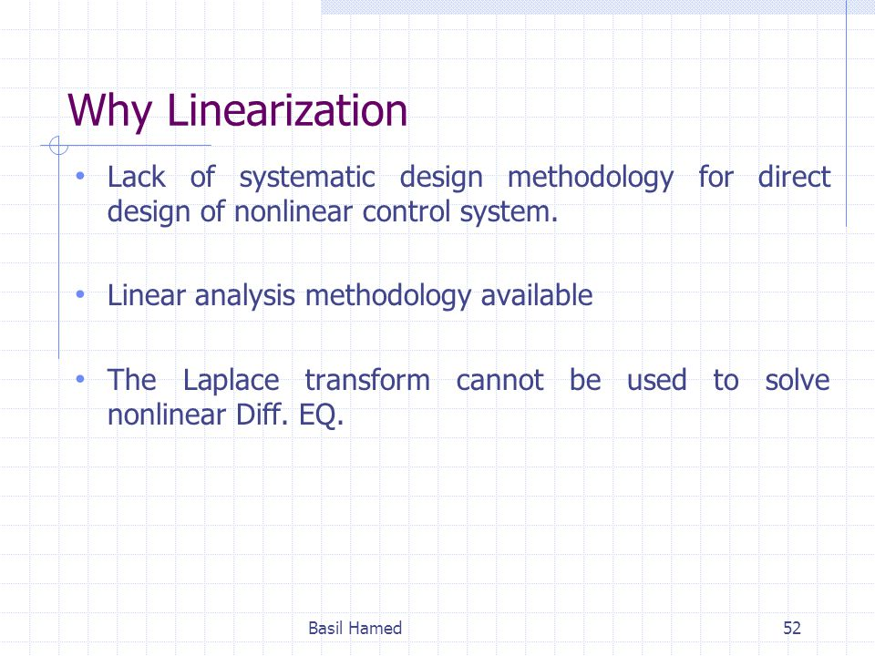 Why Linearization Lack of systematic design methodology for direct design of nonlinear control system.
