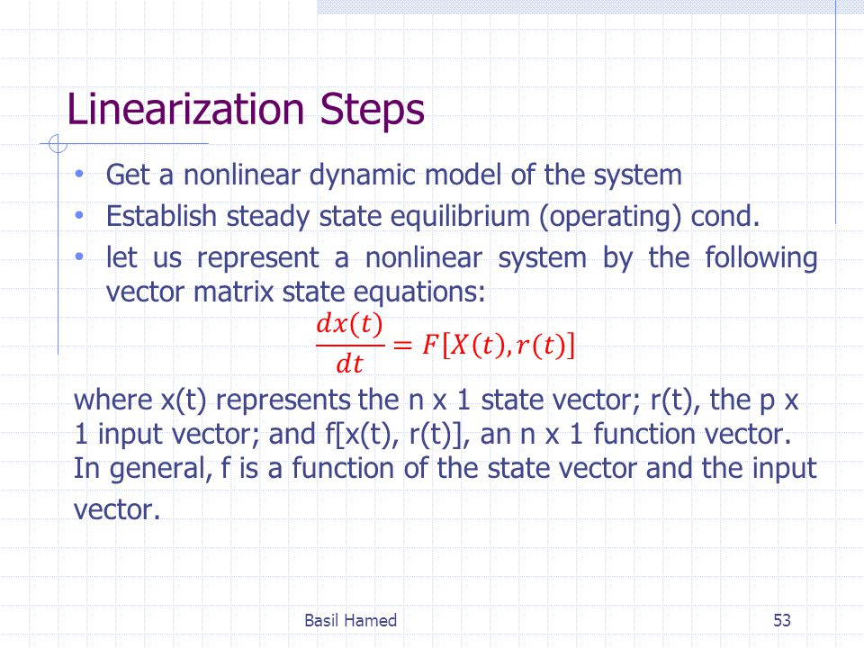 Linearization Steps Get a nonlinear dynamic model of the system