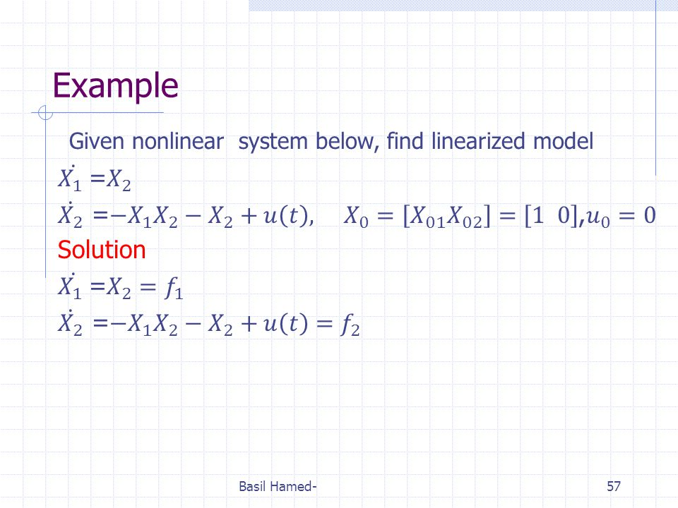 Example Given nonlinear system below, find linearized model.