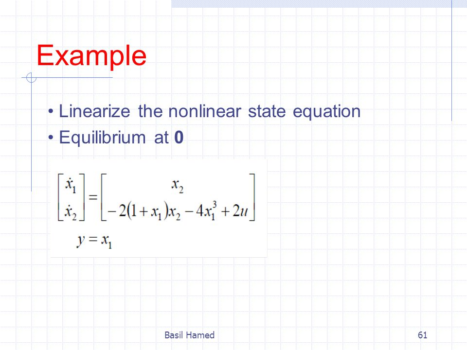 Example • Linearize the nonlinear state equation • Equilibrium at 0