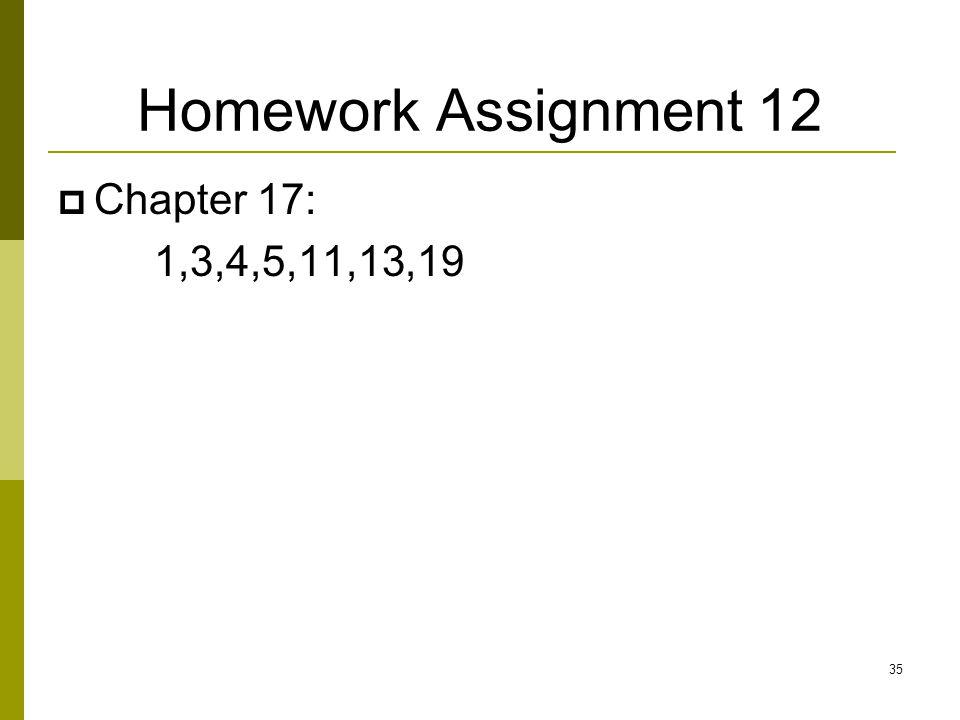 Homework Assignment 12 Chapter 17: 1,3,4,5,11,13,19