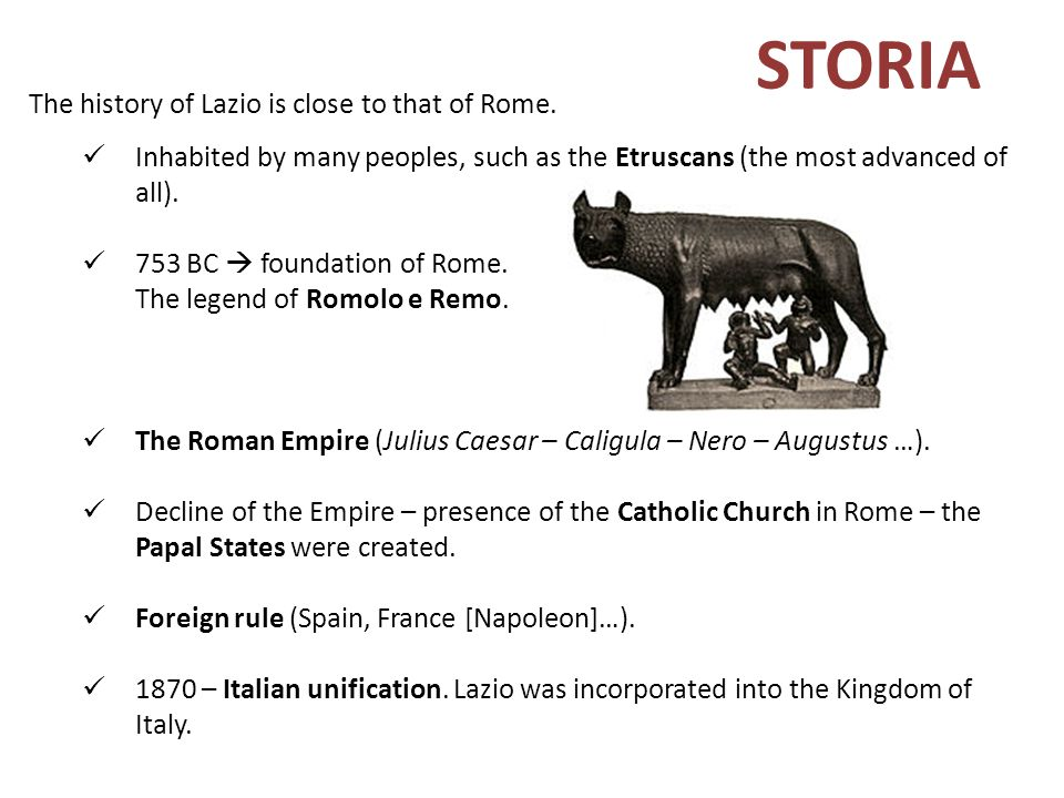 STORIA The history of Lazio is close to that of Rome.
