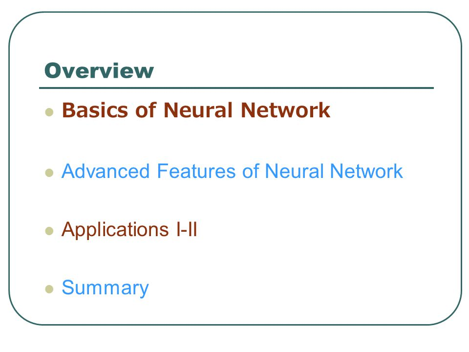 Overview Basics of Neural Network Advanced Features of Neural Network