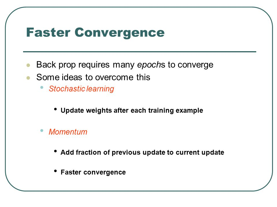 Faster Convergence Back prop requires many epochs to converge