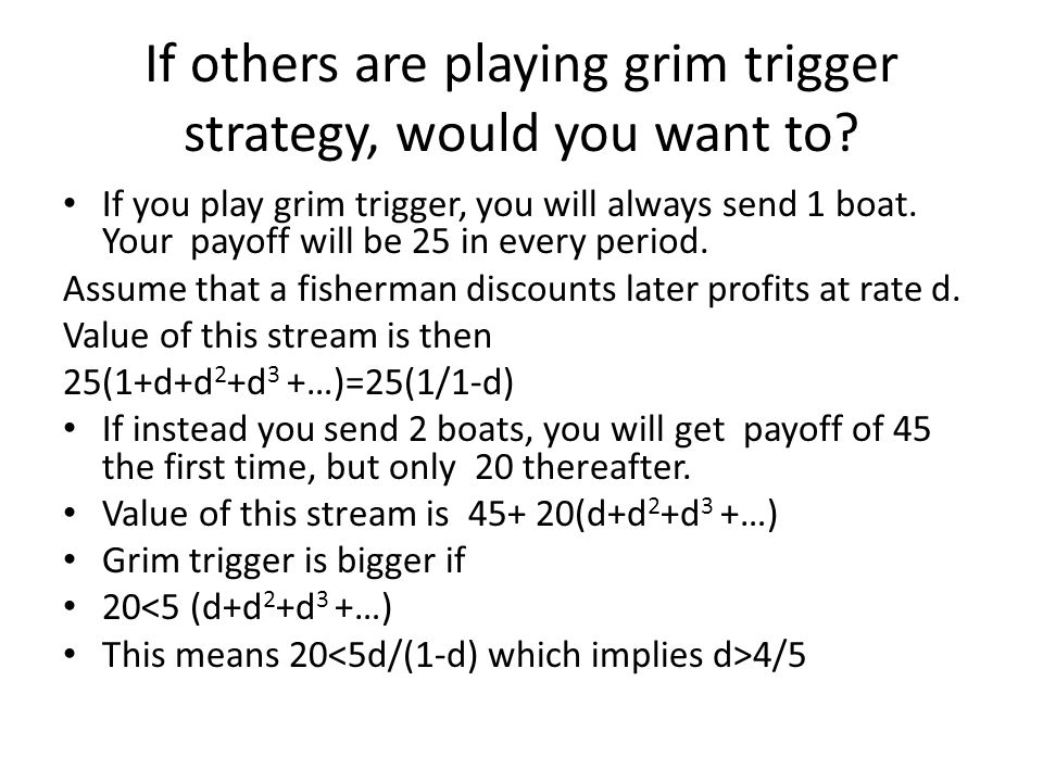 If others are playing grim trigger strategy, would you want to