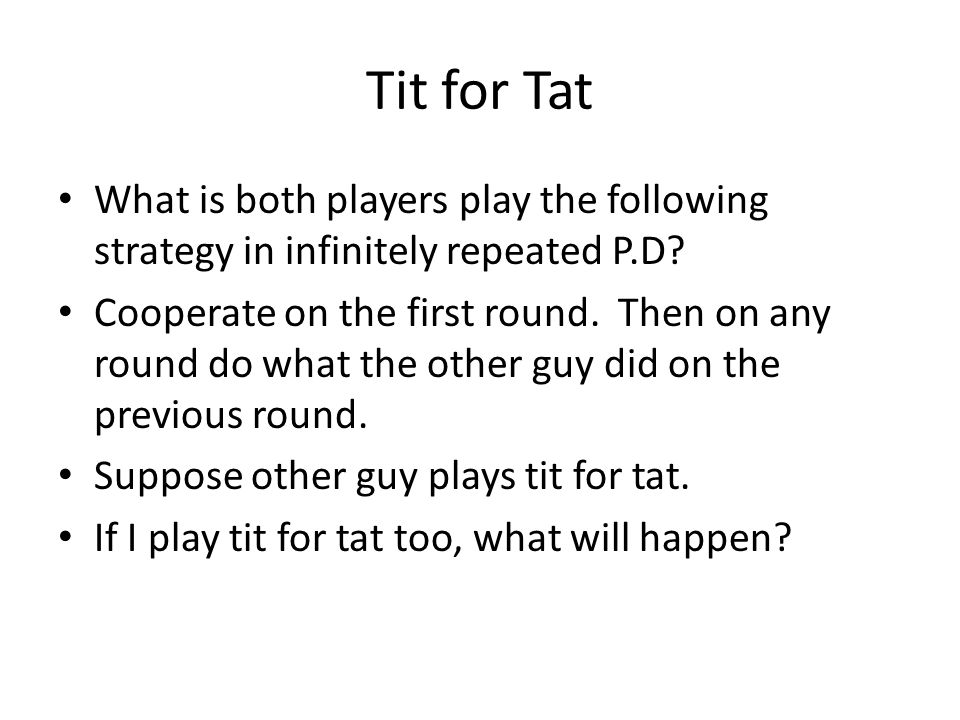 Tit for Tat What is both players play the following strategy in infinitely repeated P.D