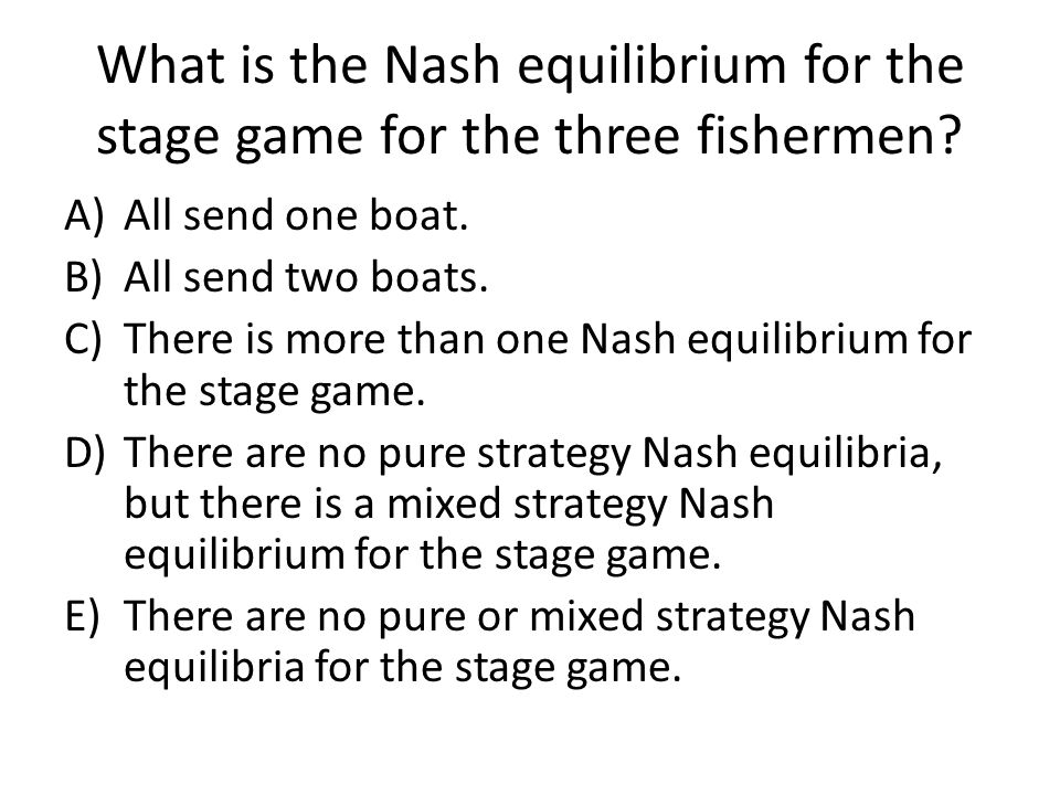 What is the Nash equilibrium for the stage game for the three fishermen