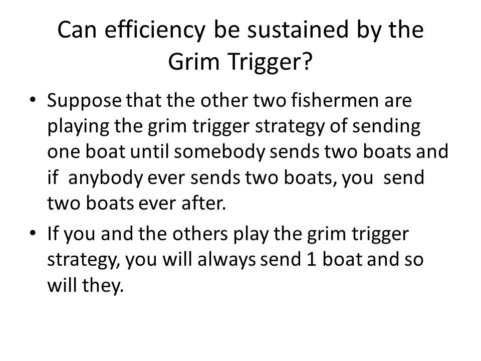 Can efficiency be sustained by the Grim Trigger