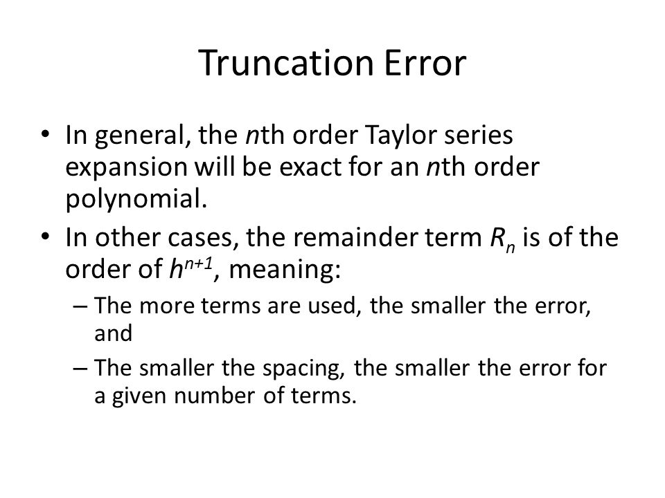 Truncation Error In general, the nth order Taylor series expansion will be exact for an nth order polynomial.