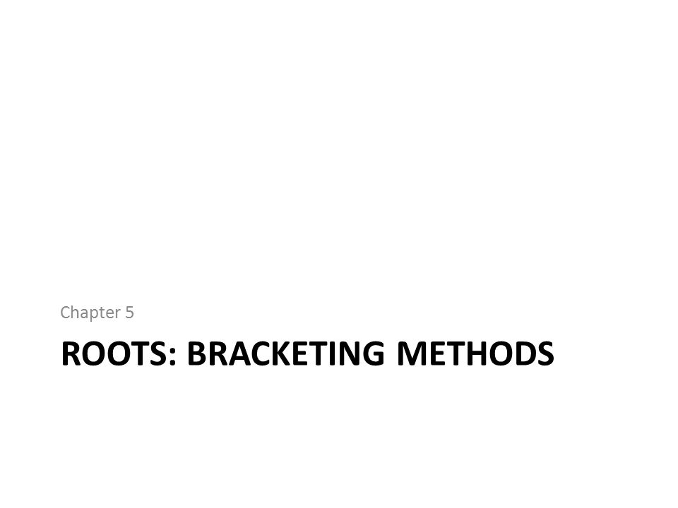 Roots: Bracketing methods