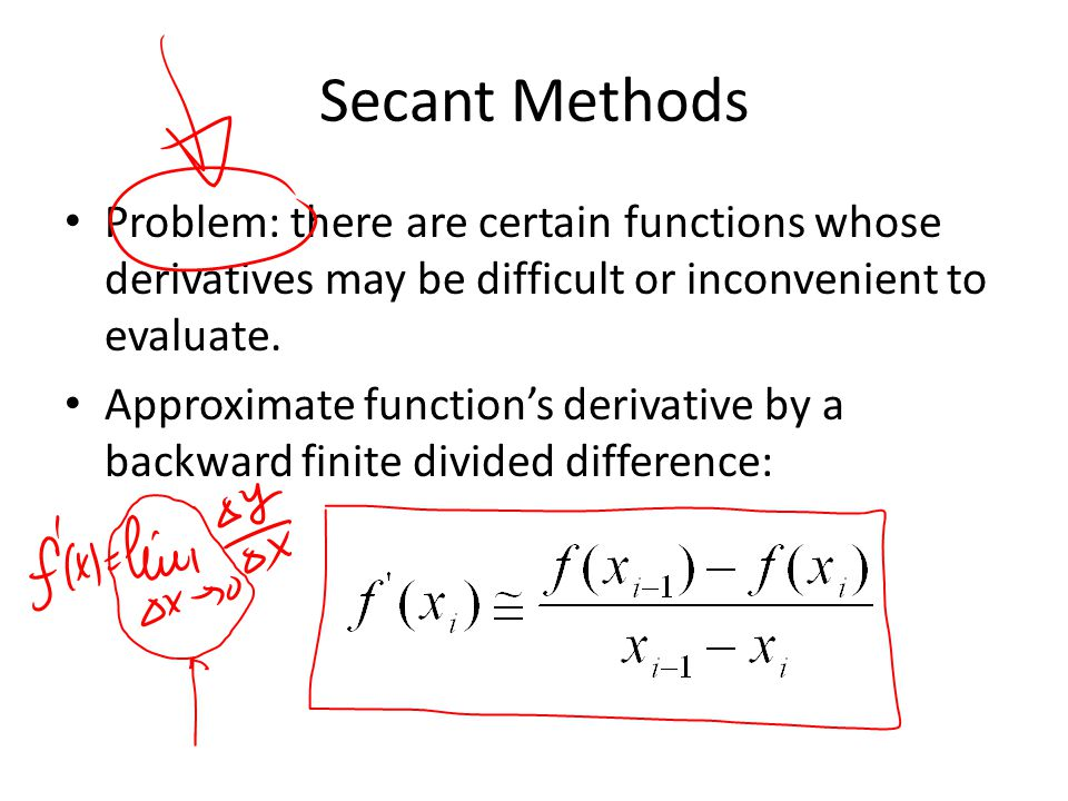 Secant Methods Problem: there are certain functions whose derivatives may be difficult or inconvenient to evaluate.