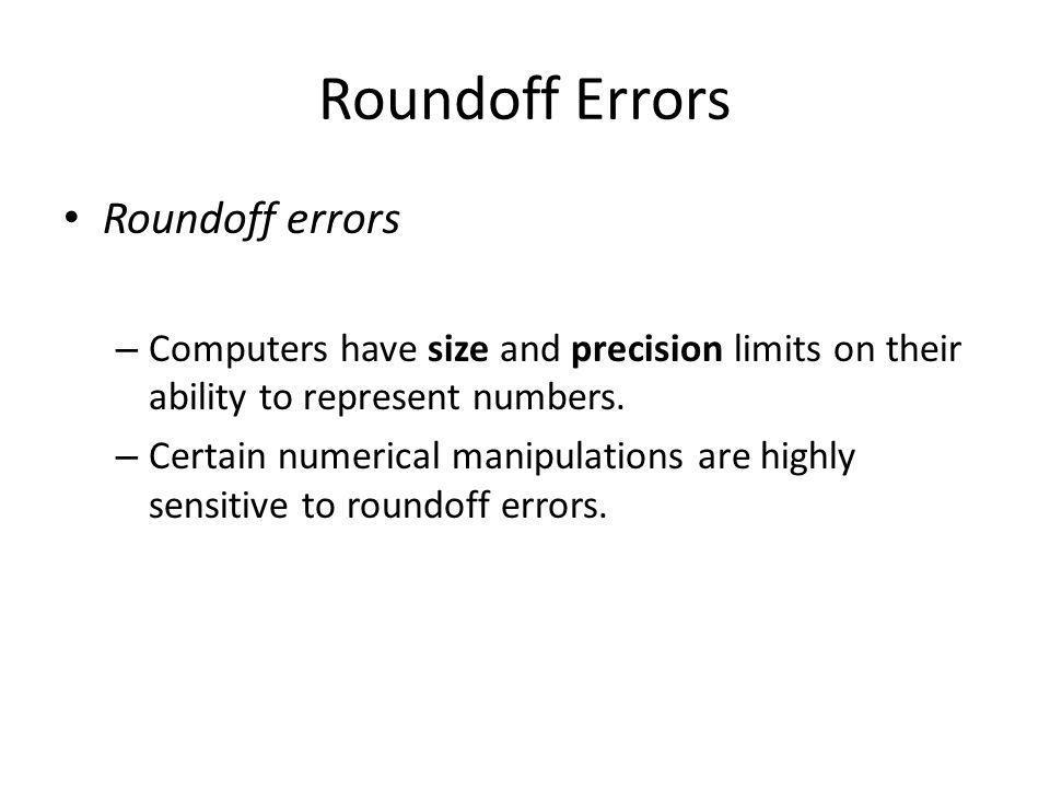 Roundoff Errors Roundoff errors