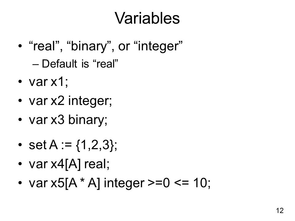 Variables real , binary , or integer var x1; var x2 integer;
