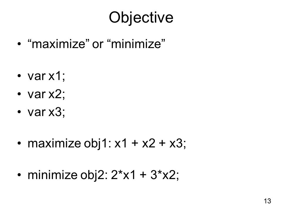 Objective maximize or minimize var x1; var x2; var x3;