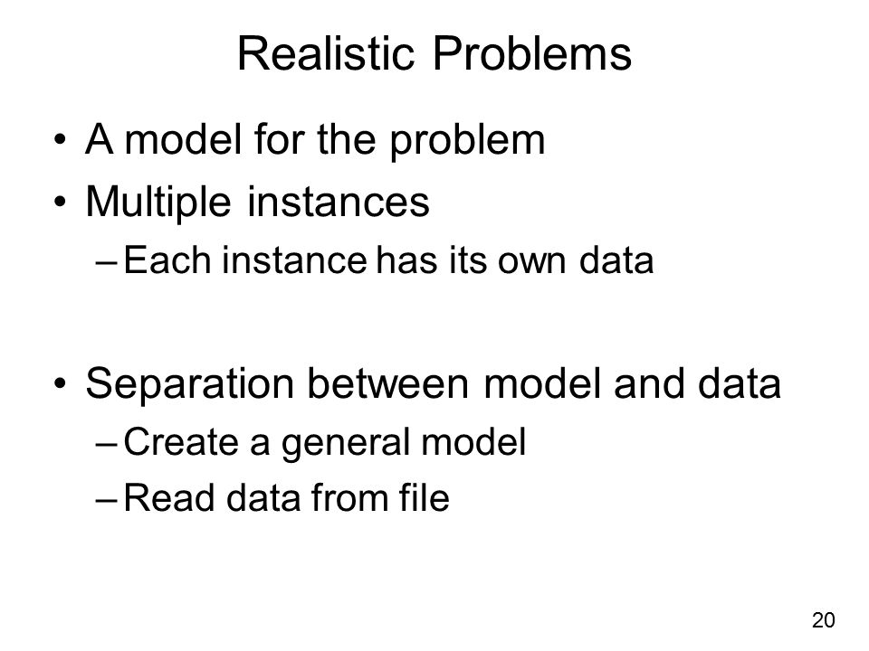 Realistic Problems A model for the problem Multiple instances