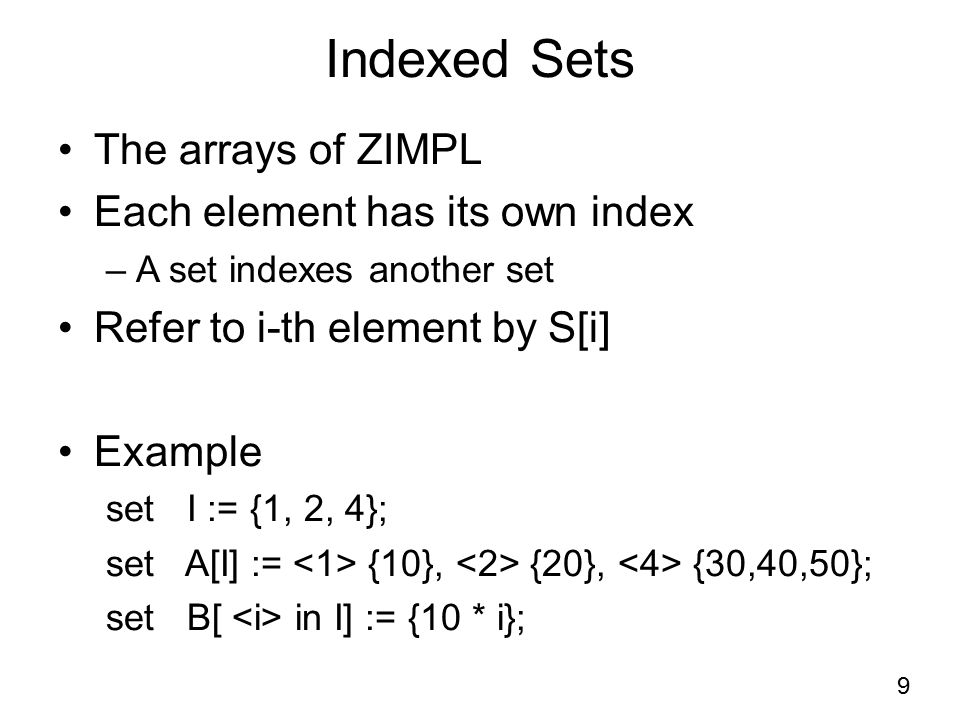 Indexed Sets The arrays of ZIMPL Each element has its own index