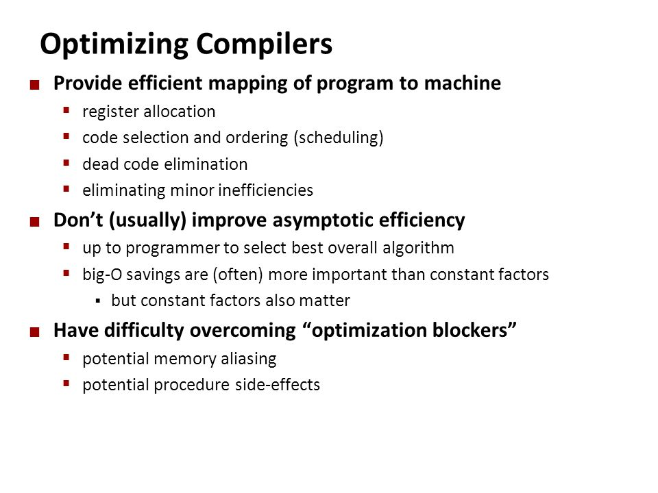 Optimizing Compilers Provide efficient mapping of program to machine