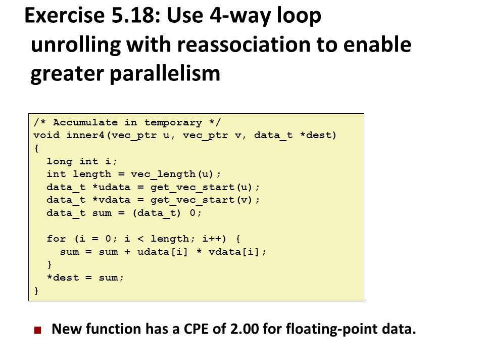 Exercise 5.18: Use 4-way loop unrolling with reassociation to enable greater parallelism