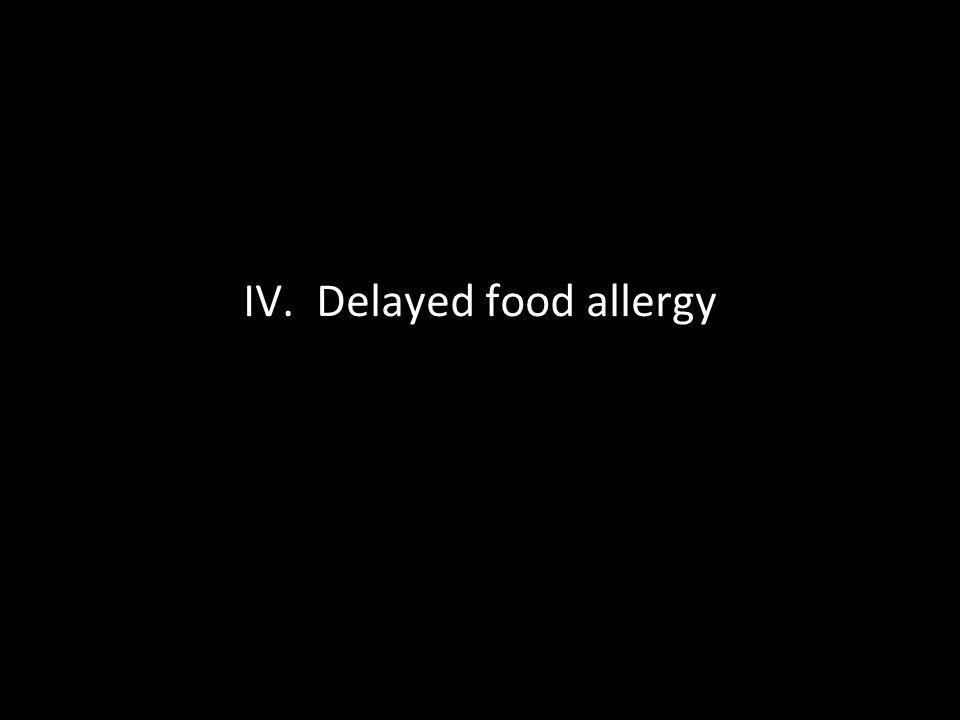 IV. Delayed food allergy