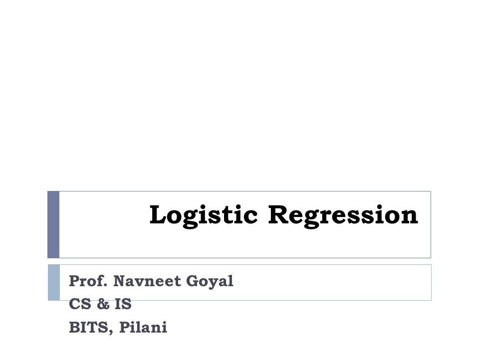 Prof. Navneet Goyal CS & IS BITS, Pilani