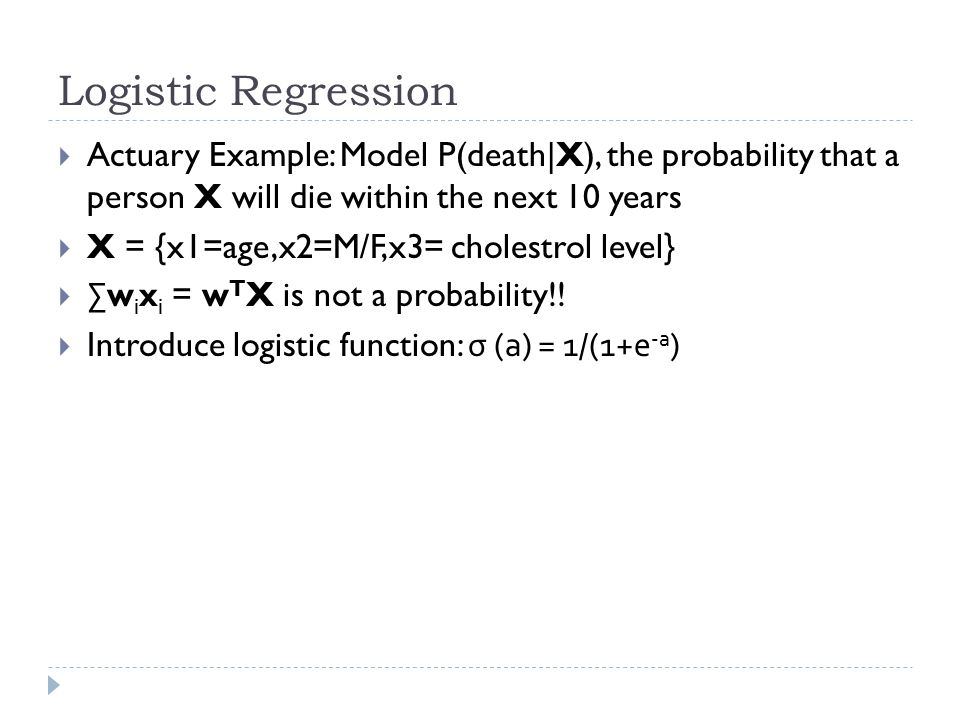 Logistic Regression Actuary Example: Model P(death|X), the probability that a person X will die within the next 10 years.