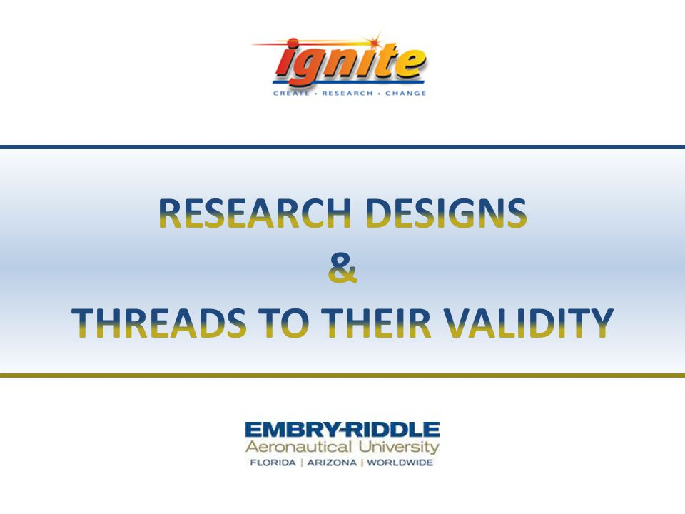 RESEARCH DESIGNS & THREADS TO THEIR VALIDITY