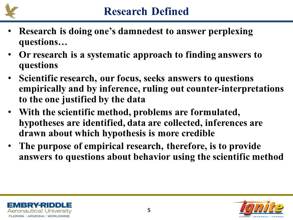 Research Defined Research is doing one's damnedest to answer perplexing questions…