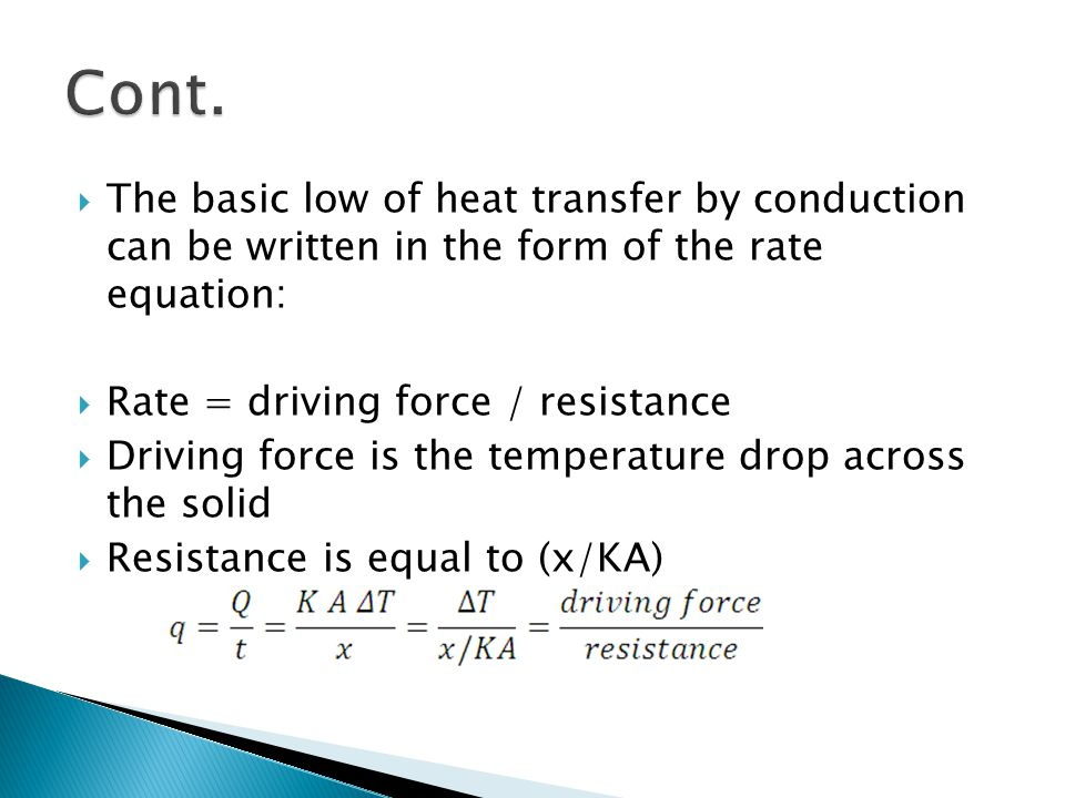 Cont. The basic low of heat transfer by conduction can be written in the form of the rate equation: