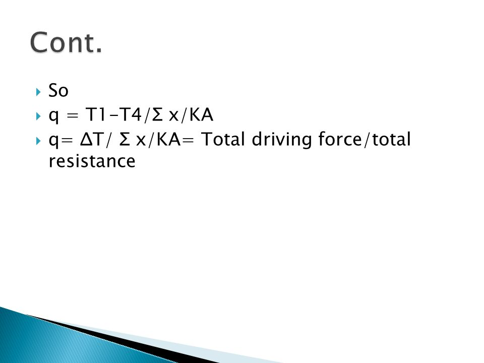 Cont. So q = T1-T4/Σ x/KA q= ΔT/ Σ x/KA= Total driving force/total resistance