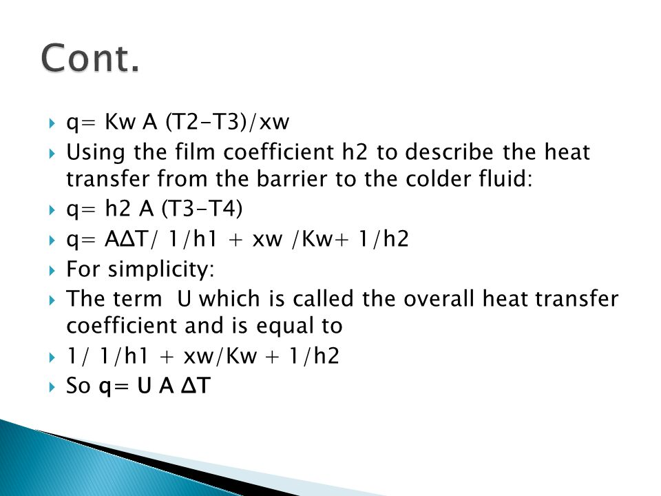 Cont. q= Kw A (T2-T3)/xw. Using the film coefficient h2 to describe the heat transfer from the barrier to the colder fluid: