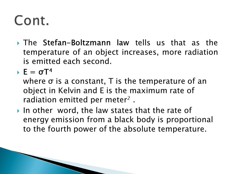 Cont. The Stefan-Boltzmann law tells us that as the temperature of an object increases, more radiation is emitted each second.