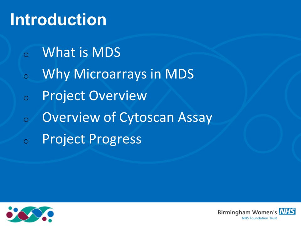 Introduction What is MDS Why Microarrays in MDS Project Overview