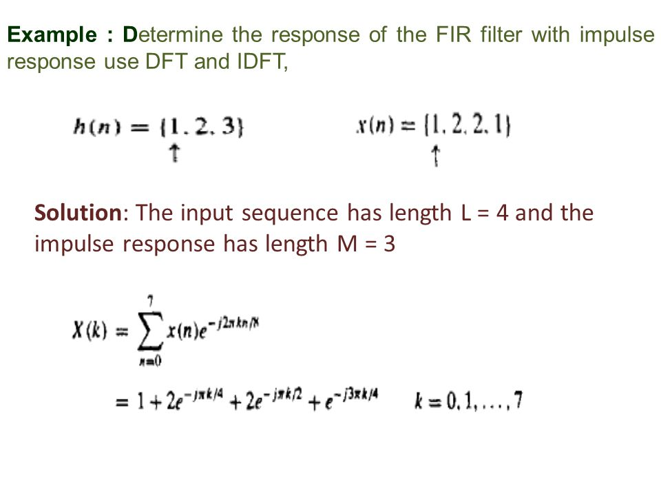 Example : Determine the response of the FIR filter with impulse response use DFT and IDFT,