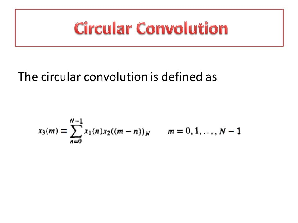 Circular Convolution The circular convolution is defined as