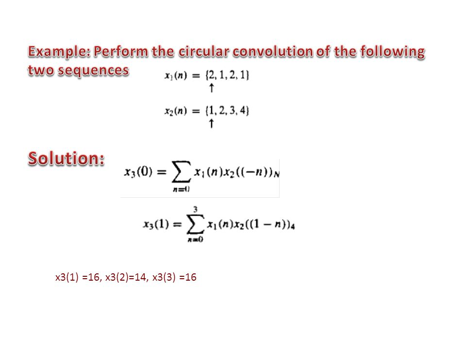 Example: Perform the circular convolution of the following two sequences