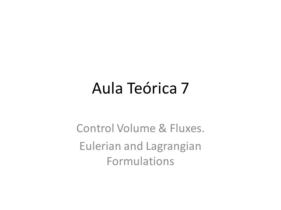 Control Volume & Fluxes. Eulerian and Lagrangian Formulations